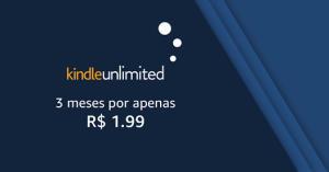 KindleUnlimited - 3 meses por R$ 1,99