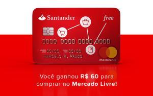 Peça Cartão Santander Free e ganhe um vale de R$60 para gastar no Mercado Livre- Anuidade gratis gasto mensal 100 reais ou mais