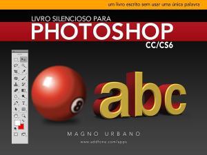 ebook grátis - Livro Silencioso para Photoshop CC & CS6 (Aprenda a usar o Photoshop de maneira fácil e ilustrada)