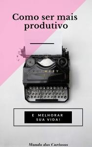 E-book Grátis — 55 Dicas de Como Ser Mais Produtivo