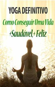 eBook Grátis: Yoga definitivo - Vida +Saudável +Feliz (normal R$ 13,87)