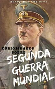 [Ebook grátis] 51 Curiosidades Sobre a Segunda Guerra Mundial