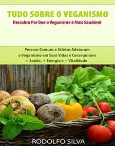 Ebook Grátis - Tudo Sobre o Veganismo: Descubra Por Que é Mais Saudável