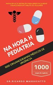 Ebook Grátis: NA HORA H PEDIATRIA - 1000: ORGANOGRAMAS DE URGÊNCIA