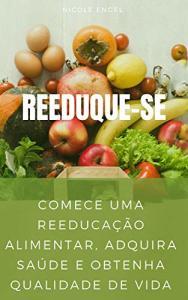 eBook Grátis: Reeduque-se 3.0: Comece uma Reeducação Alimentar, adquira saúde e obtenha qualidade de vida