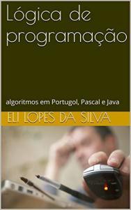 eBook Grátis: Lógica de programação: algoritmos em Portugol, Pascal e Java