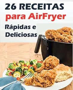eBook Grátis: Receitas para AirFryer rápidas e deliciosas
