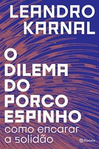 eBook Kindle | O dilema do porco-espinho, por Leandro Karnal - R$6