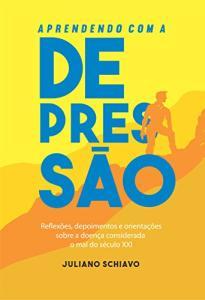 eBook Grátis - Aprendendo com a Depressão: Reflexões, depoimentos e orientações sobre a doença considerada o mal do século XXI