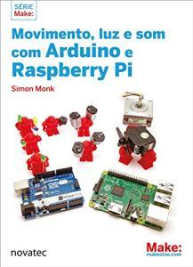 Livro | Movimento, Luz e Som com Arduino e Raspberry Pi | R$55