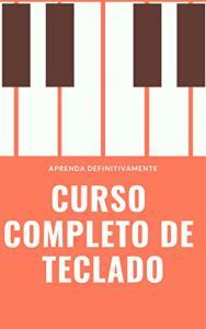 Ebook Grátis Kindle - Curso Completo de Teclado: Aprenda Definitivamente partindo do zero!