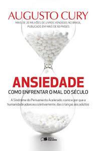 [E-book] Ansiedade: Como enfrentar o mal do século - Augusto Cury -R$6