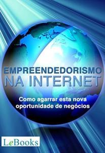 eBook: Empreendedorismo na Internet: Como agarrar esta nova oportunidade de negócios (Gratuito)