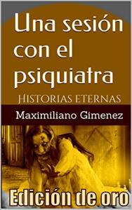 Edición de Oro: Una Sesión con el Psiquiatra: Historias Eternas (Spanish Edition) eBook Kindle (Free)