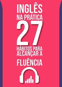 eBook Grátis: Inglês na prática: 27 hábitos para alcançar a fluência
