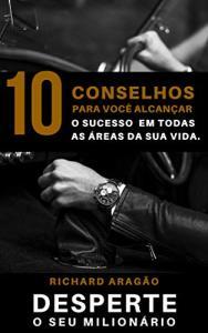 eBook Grátis: 10 Conselhos para você alcançar o sucesso: Alcance o sucesso em todas as áreas da sua vida