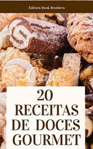 Ebook Kindle Grátis - 20 RECEITAS DE DOCES GOURMETS IRRESISTÍVEIS