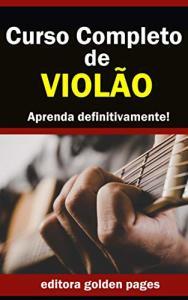 eBook Grátis: Curso Completo de Violão: Aprenda Definitivamente partindo do zero!