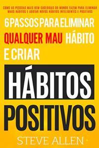 eBook Grátis:Superação Pessoal: 6 passos para eliminar maus hábitos e criar hábitos saudáveis