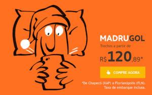 MadruGol - Trechos a partir de : R$ 120,89