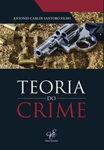Ebook Grátis - DIREITO: Teoria do Crime - Antonio Carlos Santoro Filh