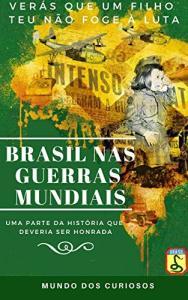 O Brasil nas Guerras Mundiais: Uma História que Deveria Ser Honrada eBook Kindle (Free)