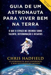Ebook: Guia de um astronauta para viver bem na Terra: O que o espaço me ensinou sobre talento, determinação e desafios