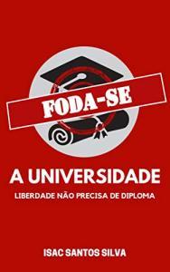 Ebook Grátis: FODA-SE A UNIVERSIDADE: liberdade não precisa de diploma.