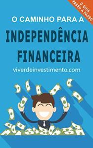 O Caminho para a Independência Financeira - eBook Kindle