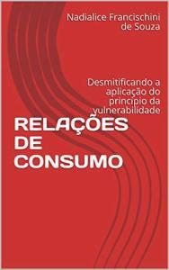 Ebook Grátis:RELAÇÕES DE CONSUMO: Desmitificando a aplicação do princípio da vulnerabilidade