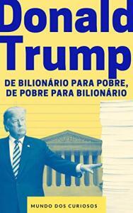 [Ebook grátis] Donald Trump: De bilionário para pobre, de pobre para bilionário (Fortunas Perdidas-Volume 1)