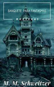 [ebook grátis] Banquete para Fantasmas (Morserus)