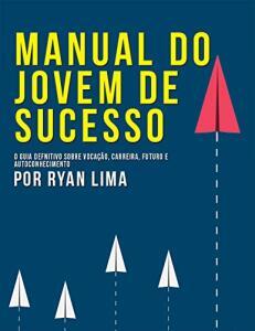 Ebook Grátis: Manual do Jovem de Sucesso: Guia Definitivo Sobre Vocação, Carreira e Futuro