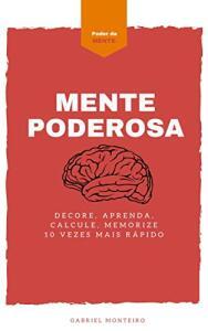 Ebook Grátis: Mente Poderosa: DECORE, APRENDA, CALCULE, MEMORIZE 10 VEZES MAIS RÁPIDO