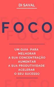 Ebook Grátis: FOCO: Um Guia para Melhorar a sua Concentração, Aumentar a sua Produtividade e Acelerar o seu Sucesso