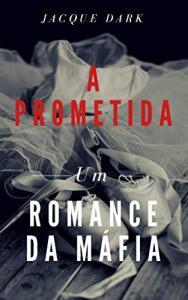 (Ebook Gratuito) A Prometida: Um Romance da Mafia