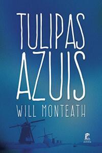 Ebook: Tulipas Azuis - Will Monteath (Autor)
