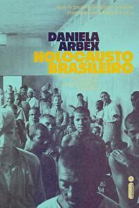 Livro | Holocausto Brasileiro: Genocídio: 60 mil mortos no maior hospício do Brasil - R$28