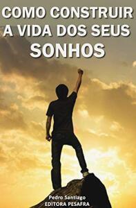 Ebook Grátis - COMO CONSTRUIR A VIDA DOS SEUS SONHOS