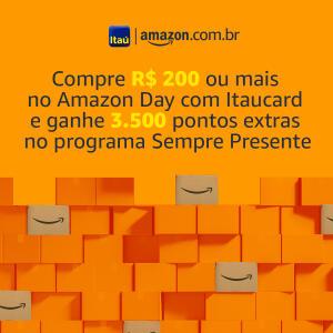 Compre R$ 200 ou mais no Amazon Day com Itaucard e ganhe 3.500 pontos extras no programa Sempre Presente
