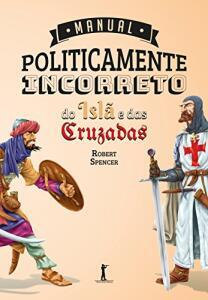 Manual Politicamente Incorreto do Islã e das Cruzadas | R$ 31