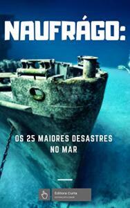 [eBook GRÁTIS] Naufrago: Os 25 Piores Desastres no Mar
