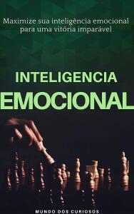 Inteligência emocional: Maximize sua inteligência emocional para uma vitória imparável