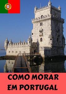 [eBook GRÁTIS] COMO MORAR EM PORTUGAL : O GUIA PARA VOCÊ, BRASILEIRO!