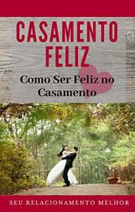 Ebook Grátis - Casamento Feliz: Como Ser Feliz no Casamento