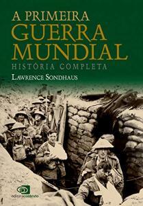 A Primeira Guerra Mundial: História Completa | R$42