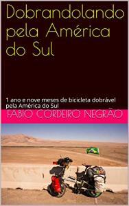 E-book grátis - Dobrandolando pela América do Sul: 1 ano e nove meses de bicicleta dobrável pela América do Sul