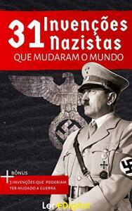 E-book grátis - 31 Invenções Nazistas Que Mudaram o Mundo (Desvendando o Nazismo)