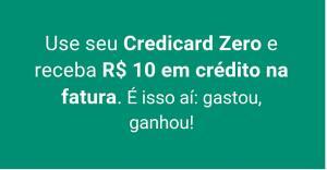 Use seuCredicard Zeroe recebaR$ 10 em crédito na fatura