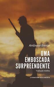 Ebook Grátis: Uma Emboscada Surpreendente - Ambrose Bierce